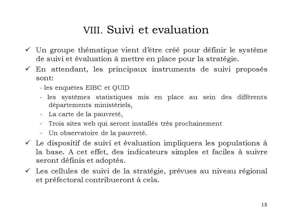 18 VIII. Suivi et evaluation Un groupe thématique vient dêtre créé pour définir le système de suivi et évaluation à mettre en place pour la stratégie.