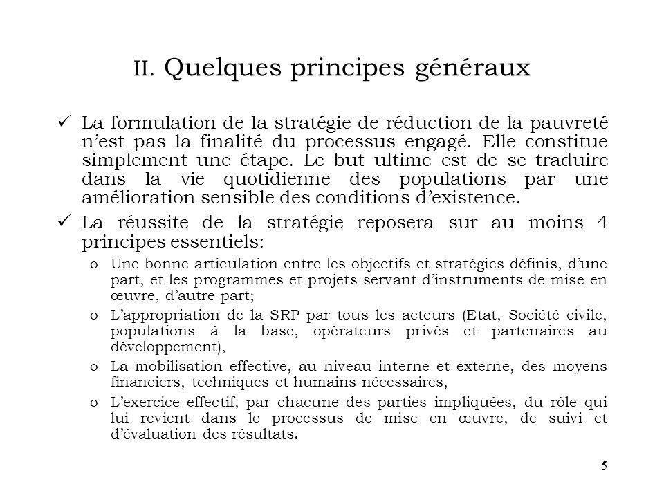 5 II. Quelques principes généraux La formulation de la stratégie de réduction de la pauvreté nest pas la finalité du processus engagé. Elle constitue
