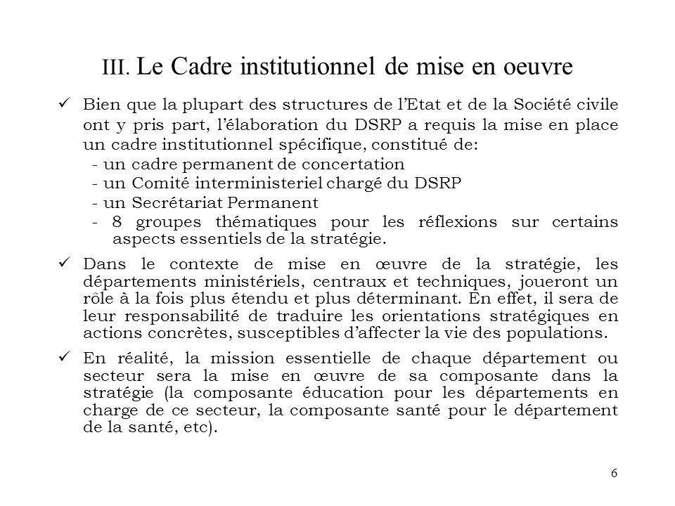 6 III. Le Cadre institutionnel de mise en oeuvre Bien que la plupart des structures de lEtat et de la Société civile ont y pris part, lélaboration du
