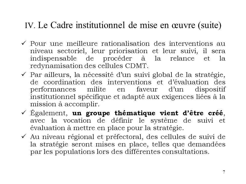 7 IV. Le Cadre institutionnel de mise en œuvre (suite) Pour une meilleure rationalisation des interventions au niveau sectoriel, leur priorisation et