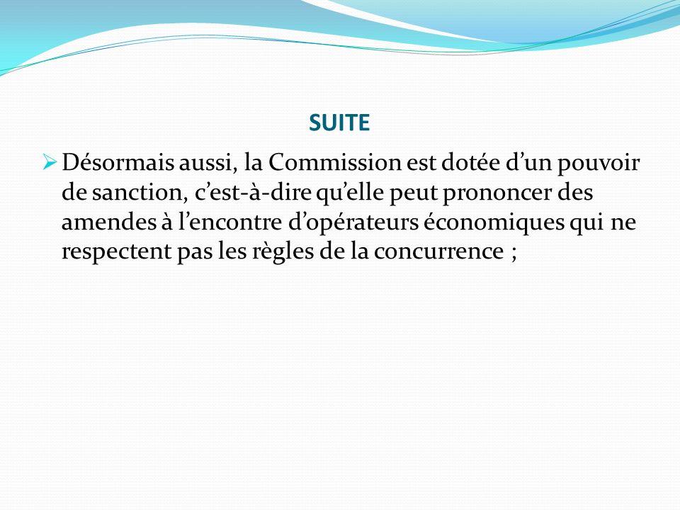 SUITE Désormais aussi, la Commission est dotée dun pouvoir de sanction, cest-à-dire quelle peut prononcer des amendes à lencontre dopérateurs économiques qui ne respectent pas les règles de la concurrence ;