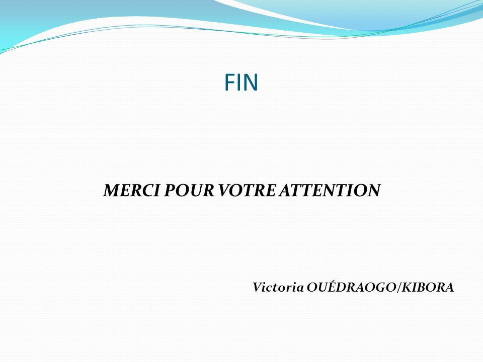 FIN MERCI POUR VOTRE ATTENTION Victoria OUÉDRAOGO/KIBORA
