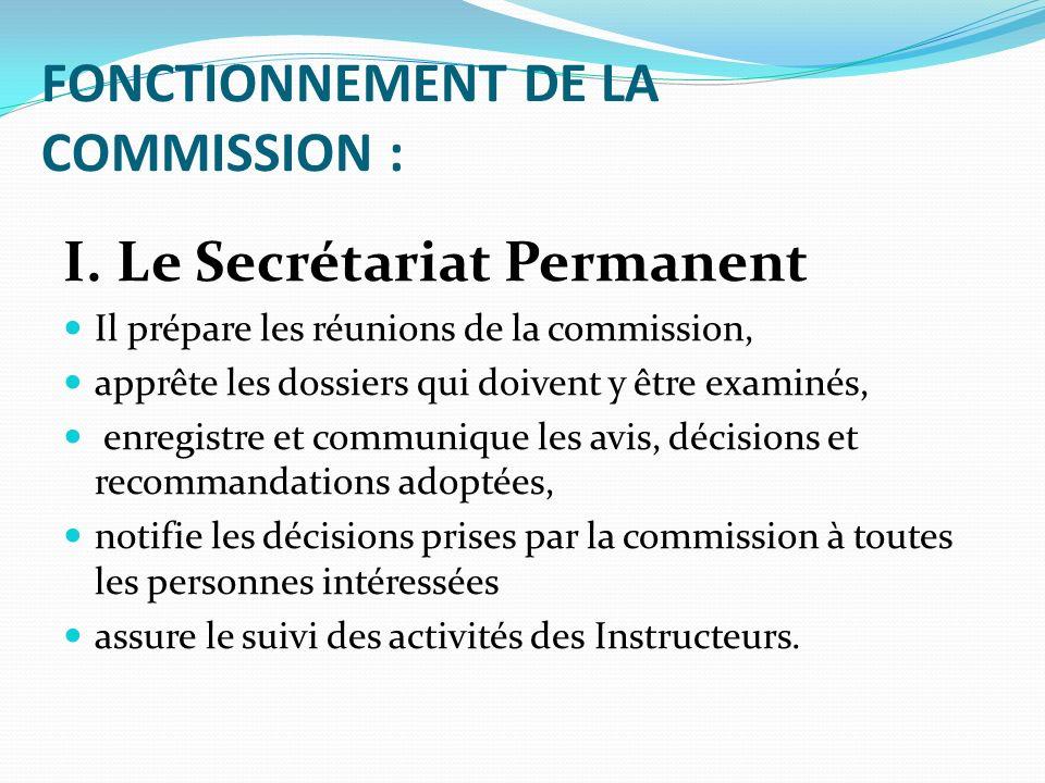 FONCTIONNEMENT DE LA COMMISSION : I. Le Secrétariat Permanent Il prépare les réunions de la commission, apprête les dossiers qui doivent y être examin