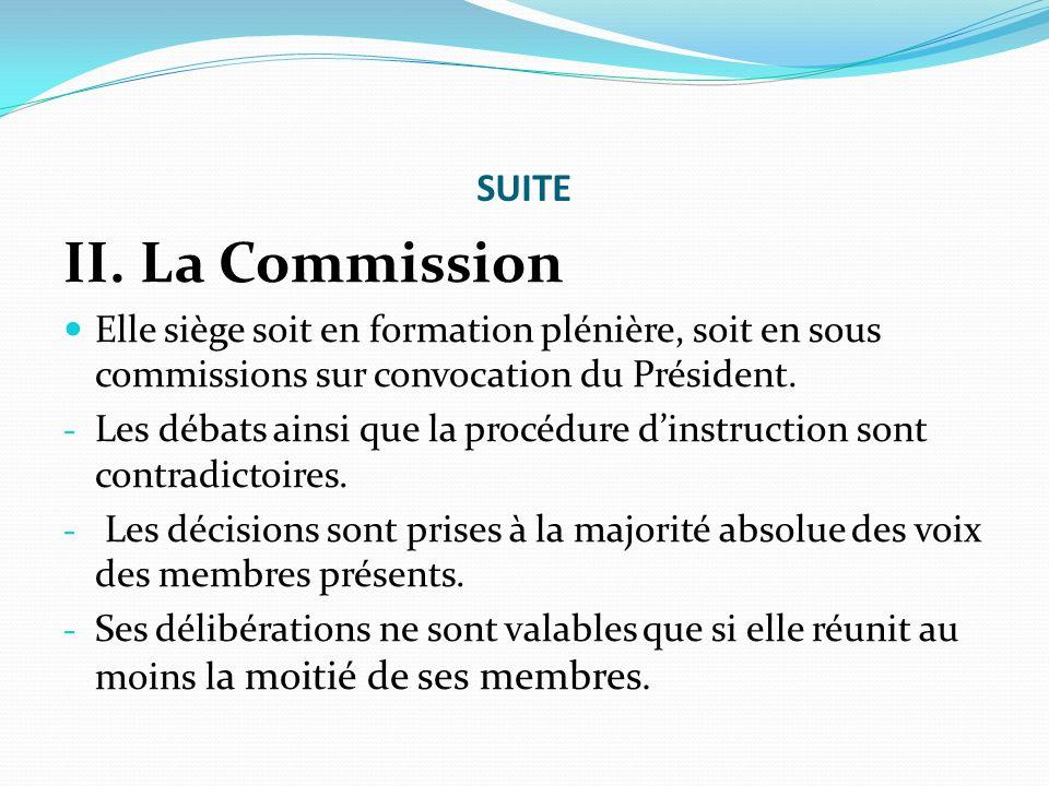 SUITE II. La Commission Elle siège soit en formation plénière, soit en sous commissions sur convocation du Président. - Les débats ainsi que la procéd