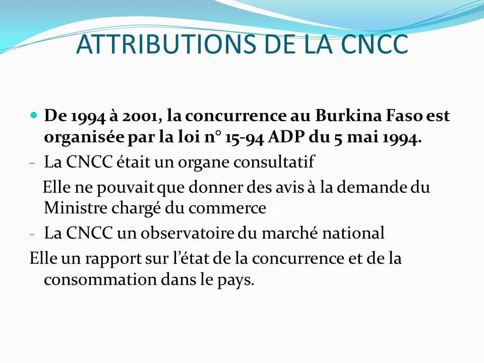 ATTRIBUTIONS DE LA CNCC De 1994 à 2001, la concurrence au Burkina Faso est organisée par la loi n° 15-94 ADP du 5 mai 1994. - La CNCC était un organe