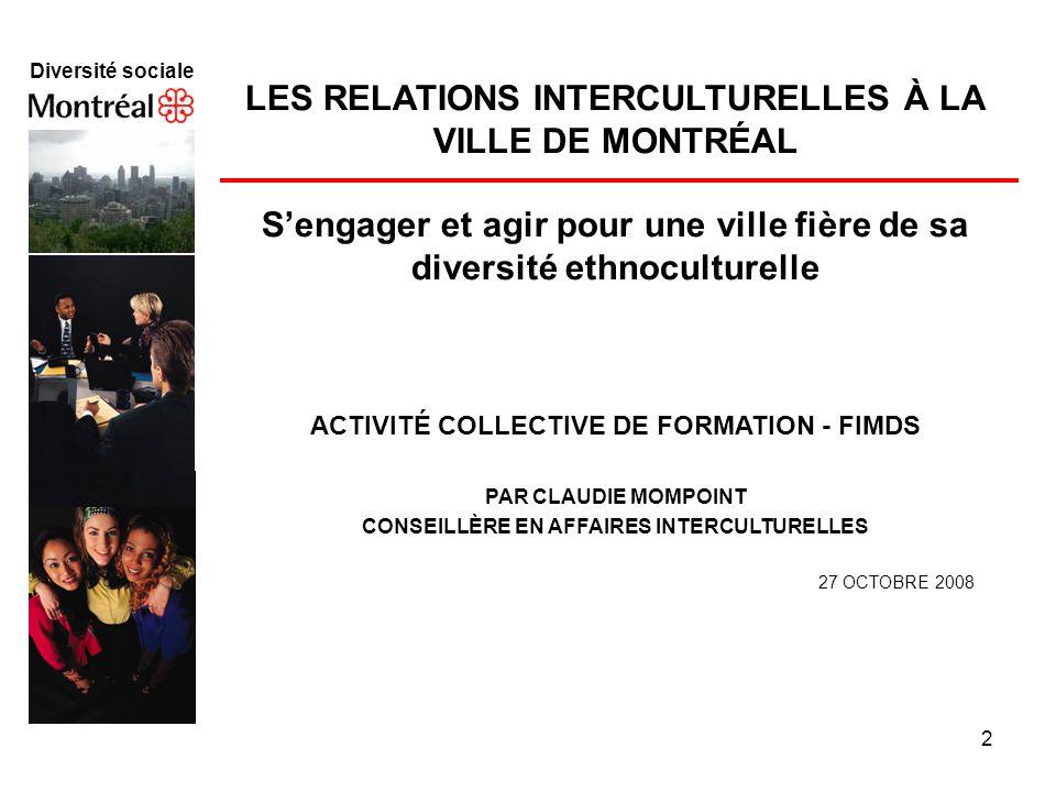 2 Diversité sociale f LES RELATIONS INTERCULTURELLES À LA VILLE DE MONTRÉAL Sengager et agir pour une ville fière de sa diversité ethnoculturelle ACTI