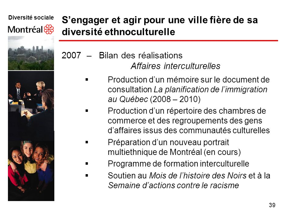 39 Diversité sociale Sengager et agir pour une ville fière de sa diversité ethnoculturelle Production dun mémoire sur le document de consultation La p