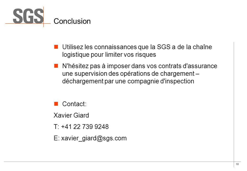 18 Conclusion Utilisez les connaissances que la SGS a de la chaîne logistique pour limiter vos risques N'hésitez pas à imposer dans vos contrats d'ass