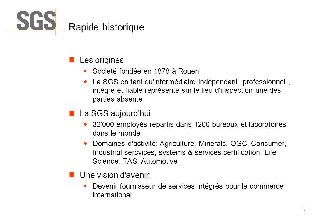 3 Rapide historique Les origines Société fondée en 1878 à Rouen La SGS en tant qu'intermédiaire indépendant, professionnel, intègre et fiable représen