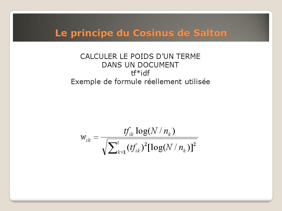 CALCULER LE POIDS DUN TERME DANS UN DOCUMENT tf*idf Exemple de formule réellement utilisée Le principe du Cosinus de Salton