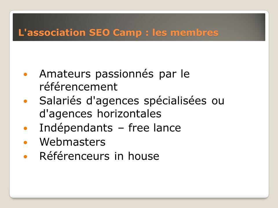 L'association SEO Camp : les membres Amateurs passionnés par le référencement Salariés d'agences spécialisées ou d'agences horizontales Indépendants –