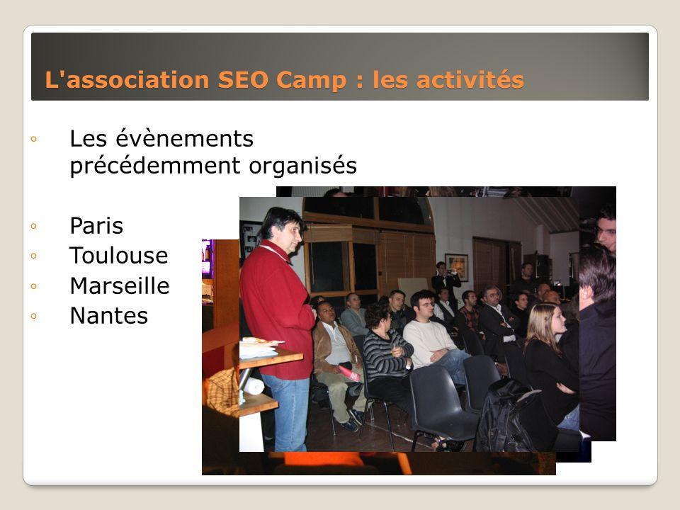L'association SEO Camp : les activités Les évènements précédemment organisés Paris Toulouse Marseille Nantes