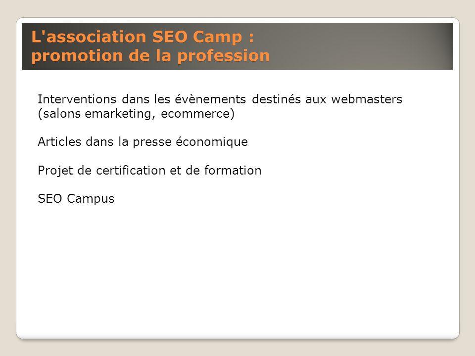 L'association SEO Camp : promotion de la profession Interventions dans les évènements destinés aux webmasters (salons emarketing, ecommerce) Articles