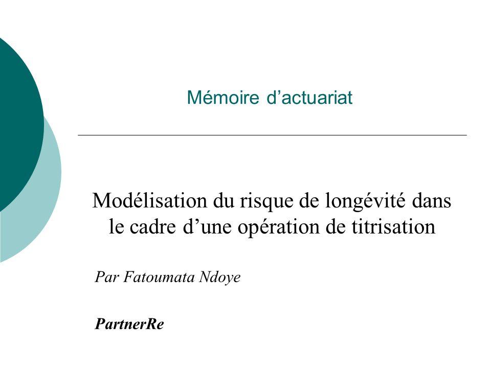 Mémoire dactuariat Modélisation du risque de longévité dans le cadre dune opération de titrisation Par Fatoumata Ndoye PartnerRe