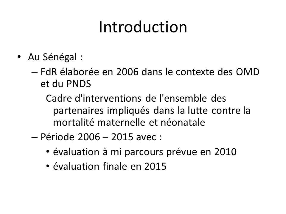 Introduction Au Sénégal : – FdR élaborée en 2006 dans le contexte des OMD et du PNDS Cadre d'interventions de l'ensemble des partenaires impliqués dan