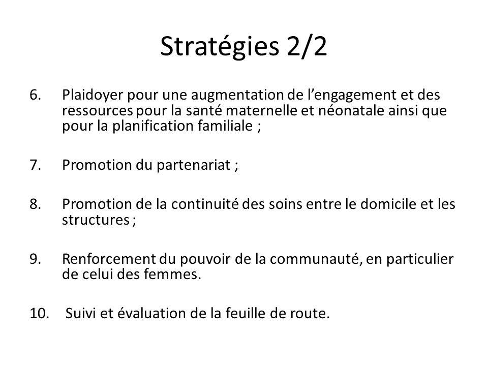 Stratégies 2/2 6.Plaidoyer pour une augmentation de lengagement et des ressources pour la santé maternelle et néonatale ainsi que pour la planificatio
