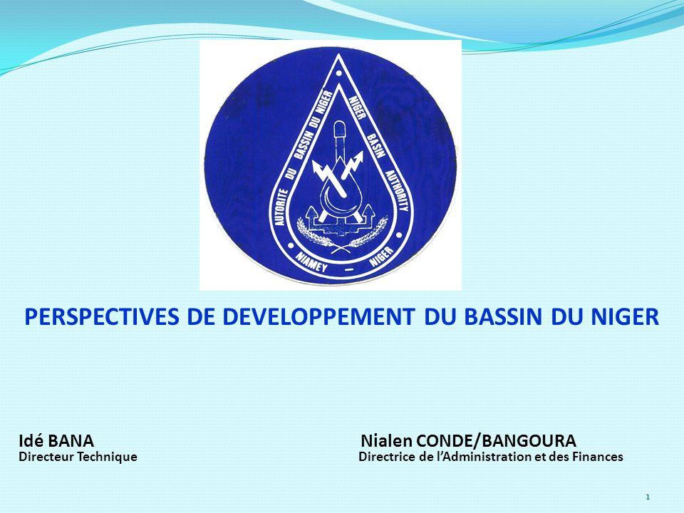 1 Idé BANA Nialen CONDE/BANGOURA Directeur Technique Directrice de lAdministration et des Finances PERSPECTIVES DE DEVELOPPEMENT DU BASSIN DU NIGER