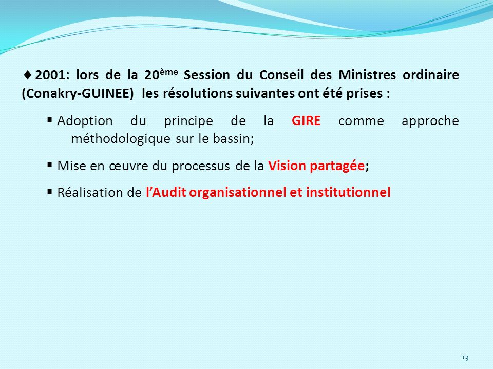 13 2001: lors de la 20 ème Session du Conseil des Ministres ordinaire (Conakry-GUINEE) les résolutions suivantes ont été prises : Adoption du principe