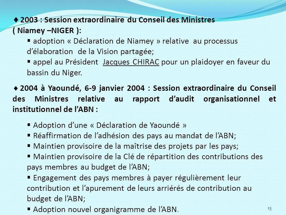 15 2003 : Session extraordinaire du Conseil des Ministres ( Niamey –NIGER ): adoption « Déclaration de Niamey » relative au processus délaboration de