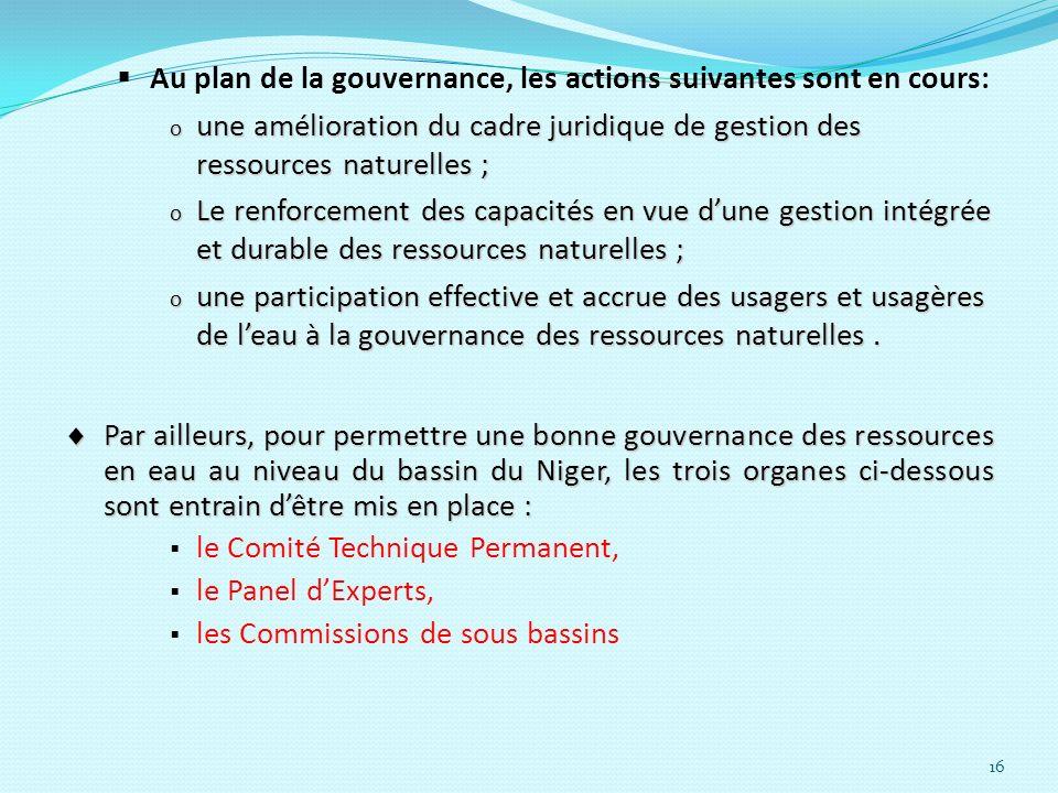 16 Au plan de la gouvernance, les actions suivantes sont en cours: o une amélioration du cadre juridique de gestion des ressources naturelles ; o Le r