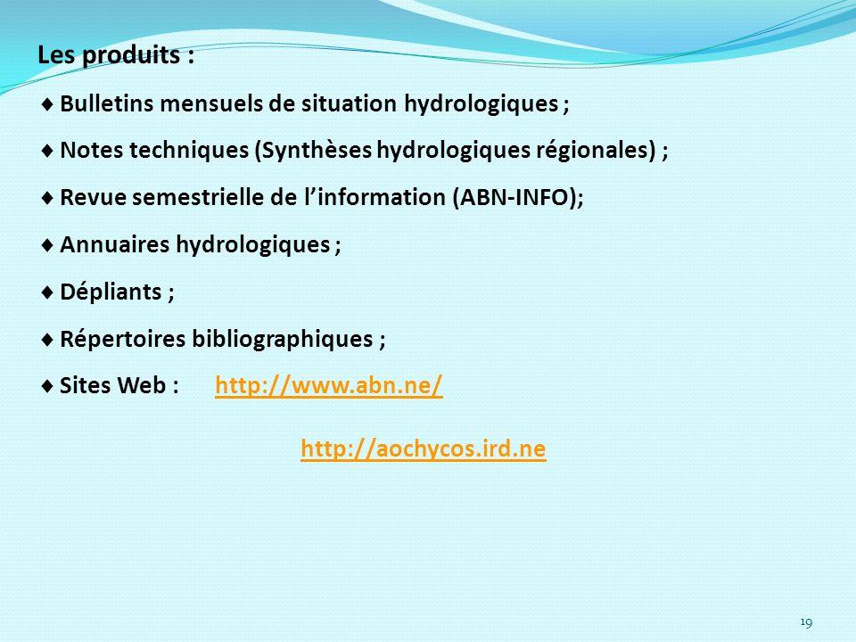 19 Les produits : Bulletins mensuels de situation hydrologiques ; Notes techniques (Synthèses hydrologiques régionales) ; Revue semestrielle de linfor