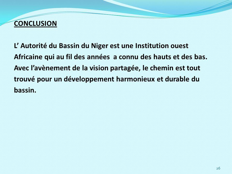 26 CONCLUSION L Autorité du Bassin du Niger est une Institution ouest Africaine qui au fil des années a connu des hauts et des bas. Avec lavènement de
