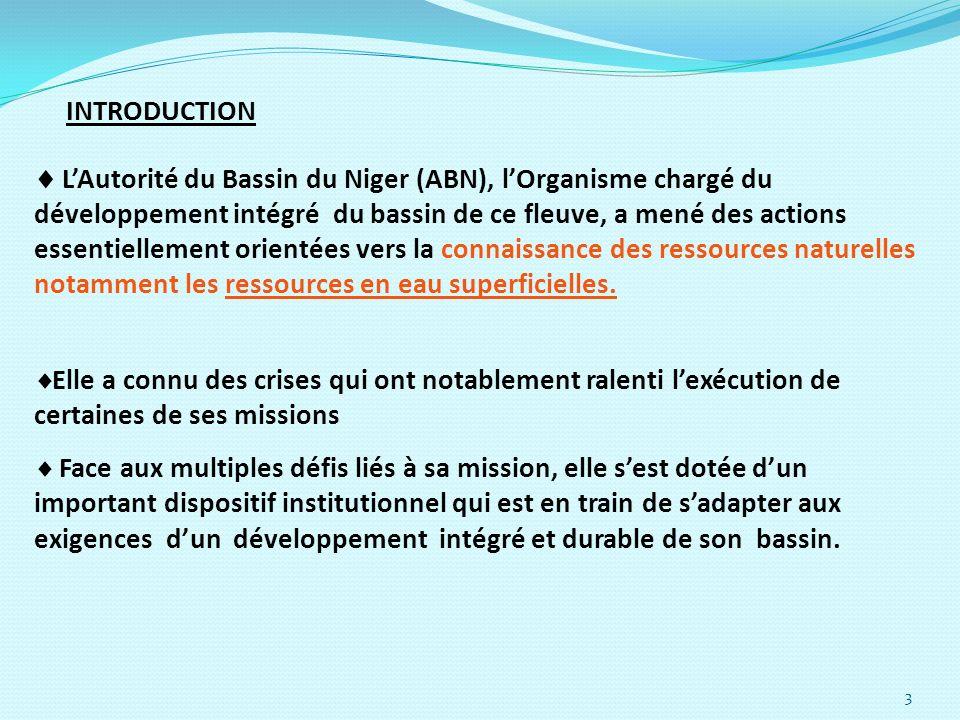 3 INTRODUCTION LAutorité du Bassin du Niger (ABN), lOrganisme chargé du développement intégré du bassin de ce fleuve, a mené des actions essentielleme