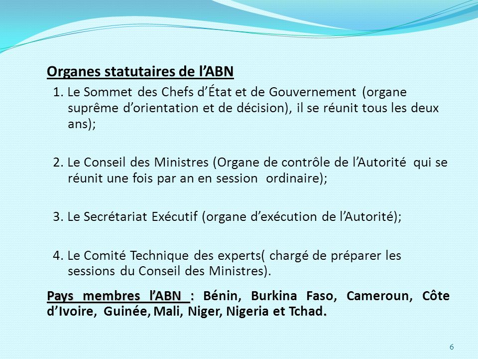 6 Organes statutaires de lABN 1. Le Sommet des Chefs dÉtat et de Gouvernement (organe suprême dorientation et de décision), il se réunit tous les deux