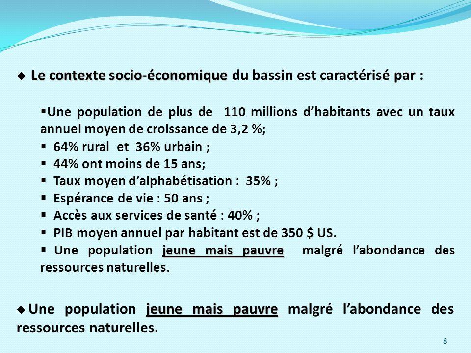 8 Le contexte socio-économique Le contexte socio-économique du bassin est caractérisé par : Une population de plus de 110 millions dhabitants avec un