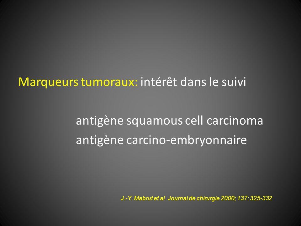 Marqueurs tumoraux: intérêt dans le suivi antigène squamous cell carcinoma antigène carcino-embryonnaire Journal de chirurgie 2000; 137: 325-332J.-Y.