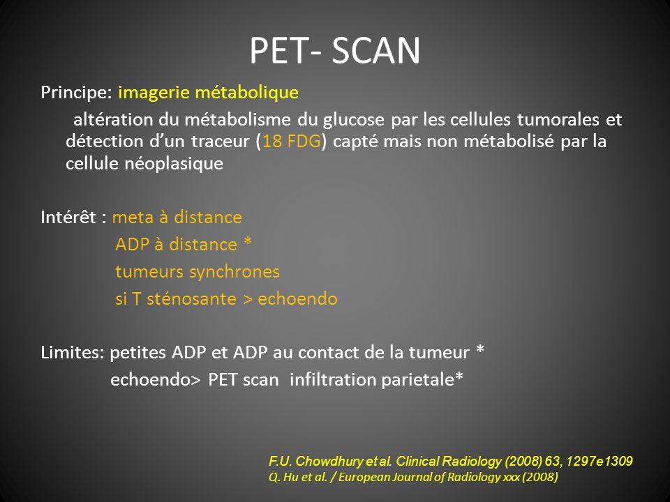 PET- SCAN Principe: imagerie métabolique altération du métabolisme du glucose par les cellules tumorales et détection dun traceur (18 FDG) capté mais