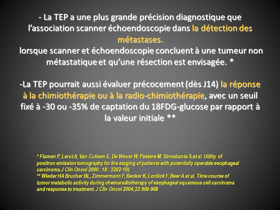 - La TEP a une plus grande précision diagnostique que lassociation scanner échoendoscopie dans la détection des métastases. lorsque scanner et échoend