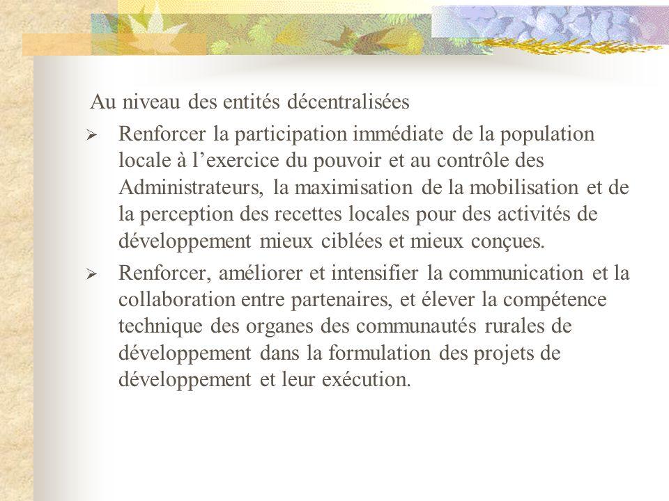 Au niveau des entités décentralisées Renforcer la participation immédiate de la population locale à lexercice du pouvoir et au contrôle des Administra