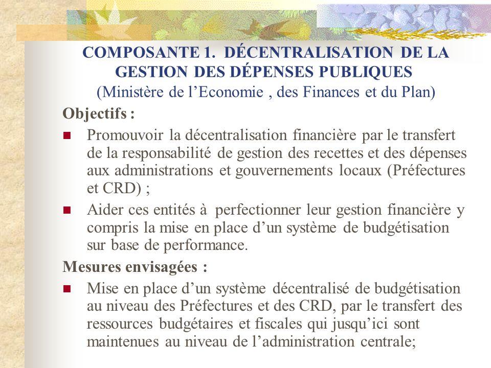 COMPOSANTE 1. DÉCENTRALISATION DE LA GESTION DES DÉPENSES PUBLIQUES (Ministère de lEconomie, des Finances et du Plan) Objectifs : Promouvoir la décent