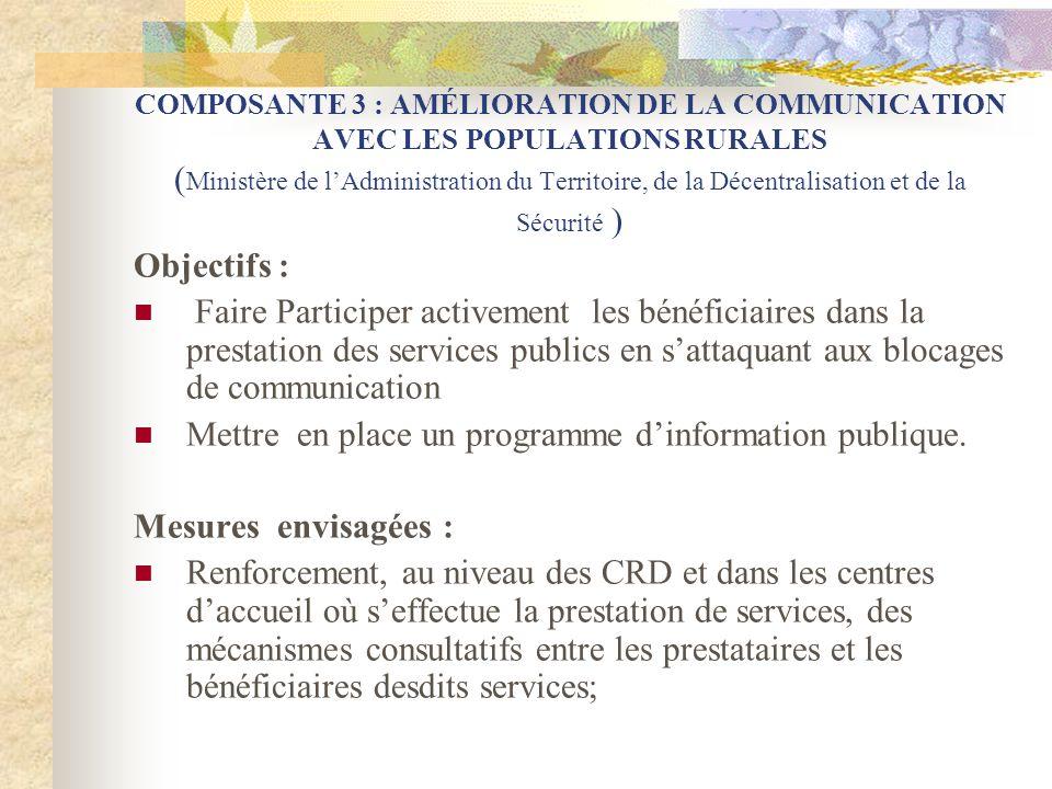 COMPOSANTE 3 : AMÉLIORATION DE LA COMMUNICATION AVEC LES POPULATIONS RURALES ( Ministère de lAdministration du Territoire, de la Décentralisation et d