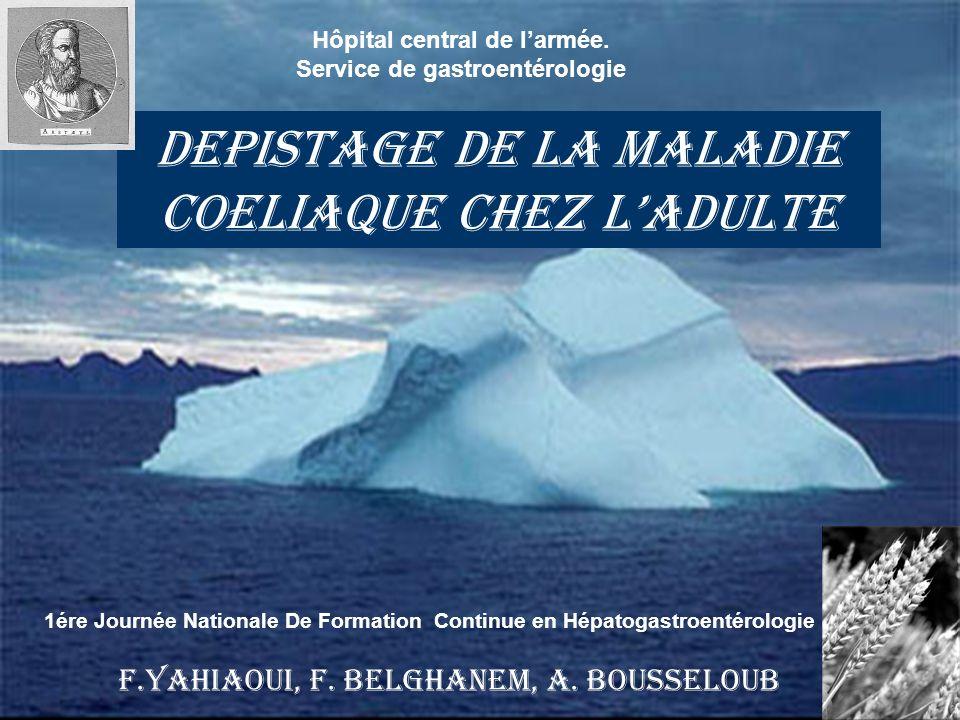 Depistage de la maladie coeliaque chez ladulte f.yahiaoui, f.belghanem, a. bousseloub DEPISTAGE DE LA MALADIE COELIAQUE CHEZ LADULTE F.YAHIAOUI, F. BE