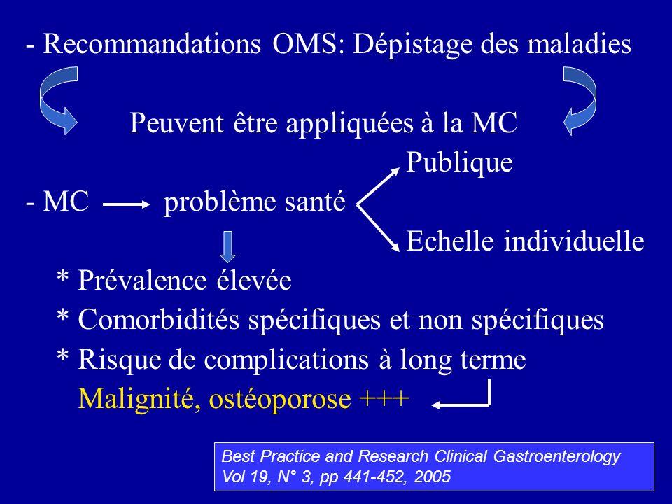 - Recommandations OMS: Dépistage des maladies Peuvent être appliquées à la MC Publique - MC problème santé Echelle individuelle * Prévalence élevée *