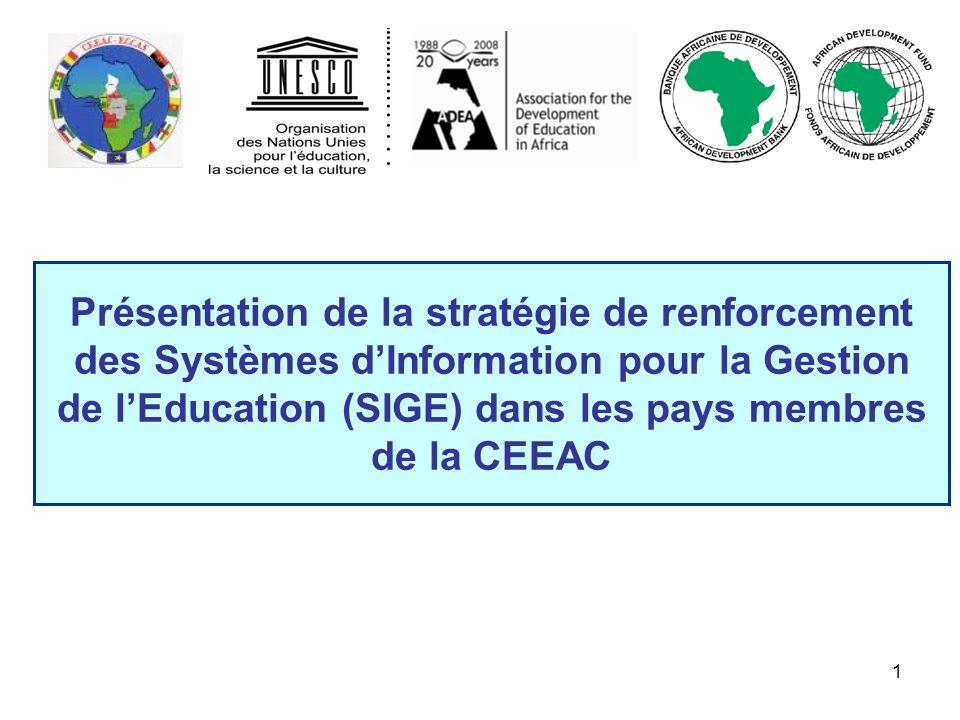 1 Présentation de la stratégie de renforcement des Systèmes dInformation pour la Gestion de lEducation (SIGE) dans les pays membres de la CEEAC