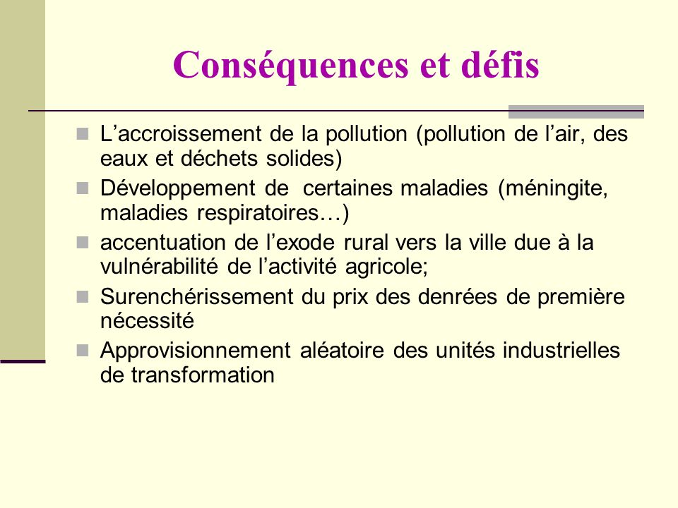 Conséquences et défis Laccroissement de la pollution (pollution de lair, des eaux et déchets solides) Développement de certaines maladies (méningite,