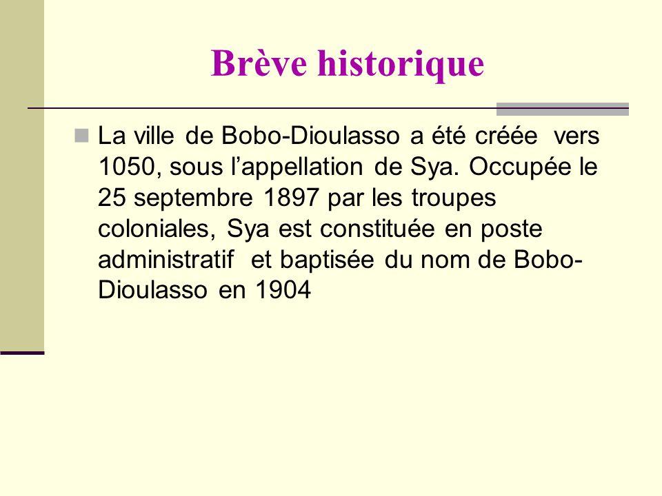 Brève historique La ville de Bobo-Dioulasso a été créée vers 1050, sous lappellation de Sya. Occupée le 25 septembre 1897 par les troupes coloniales,