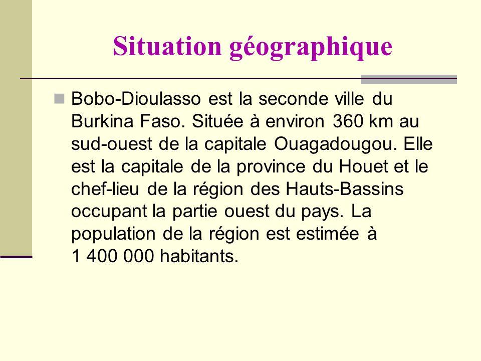 Situation géographique Bobo-Dioulasso est la seconde ville du Burkina Faso. Située à environ 360 km au sud-ouest de la capitale Ouagadougou. Elle est