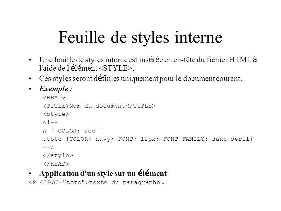 Feuille de styles interne Une feuille de styles interne est ins é r é e en en-tête du fichier HTML à l aide de l é l é ment, Ces styles seront d é finies uniquement pour le document courant.