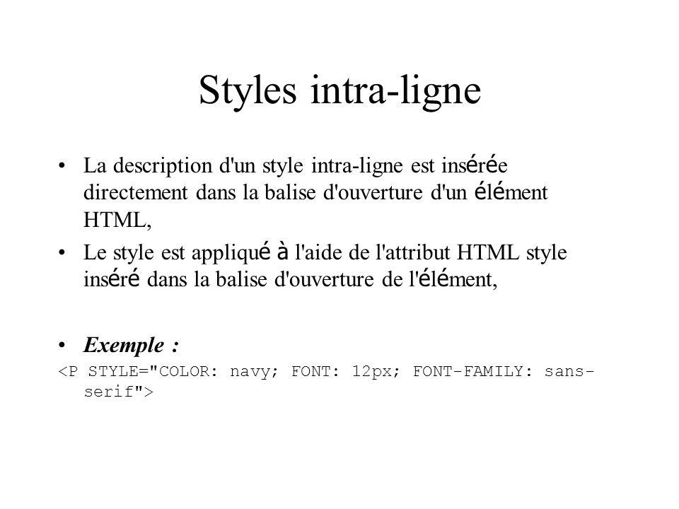 Styles intra-ligne La description d un style intra-ligne est ins é r é e directement dans la balise d ouverture d un é l é ment HTML, Le style est appliqu é à l aide de l attribut HTML style ins é r é dans la balise d ouverture de l é l é ment, Exemple :