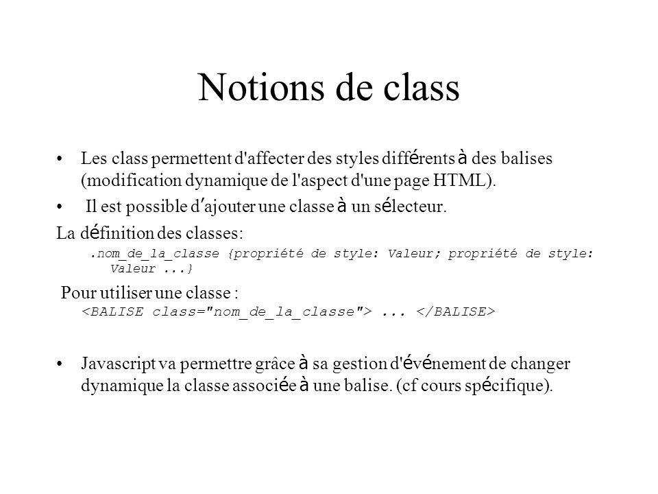 Notions de class Les class permettent d'affecter des styles diff é rents à des balises (modification dynamique de l'aspect d'une page HTML). Il est po