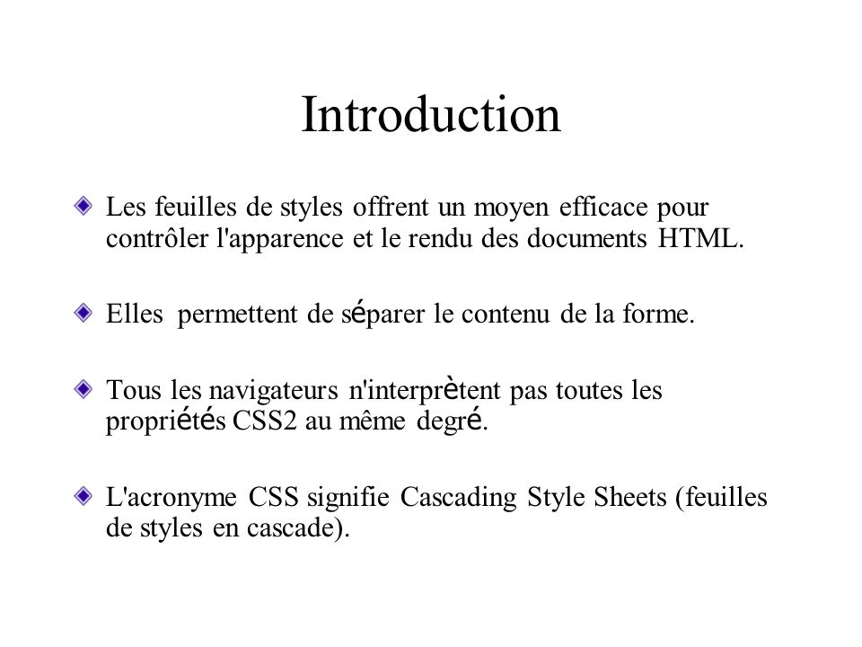 Introduction Les feuilles de styles offrent un moyen efficace pour contrôler l'apparence et le rendu des documents HTML. Elles permettent de s é parer