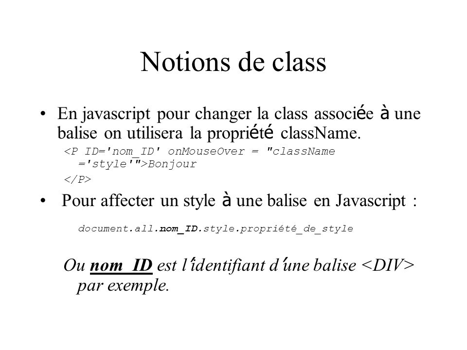Notions de class En javascript pour changer la class associ é e à une balise on utilisera la propri é t é className. Bonjour Pour affecter un style à