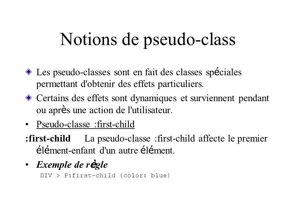 Notions de pseudo-class Les pseudo-classes sont en fait des classes sp é ciales permettant d'obtenir des effets particuliers. Certains des effets sont