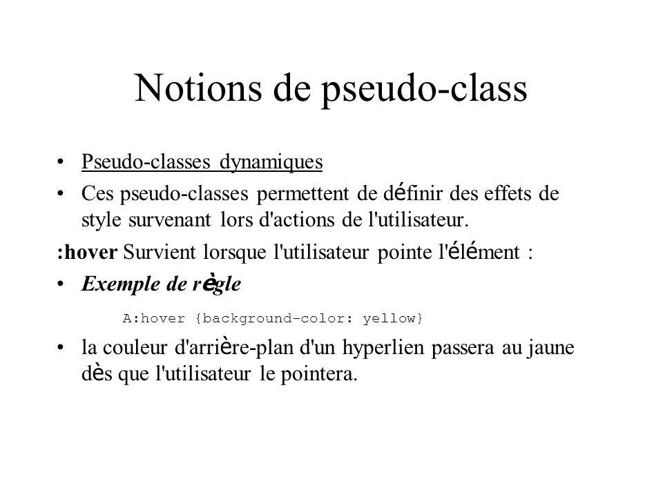 Notions de pseudo-class Pseudo-classes dynamiques Ces pseudo-classes permettent de d é finir des effets de style survenant lors d'actions de l'utilisa