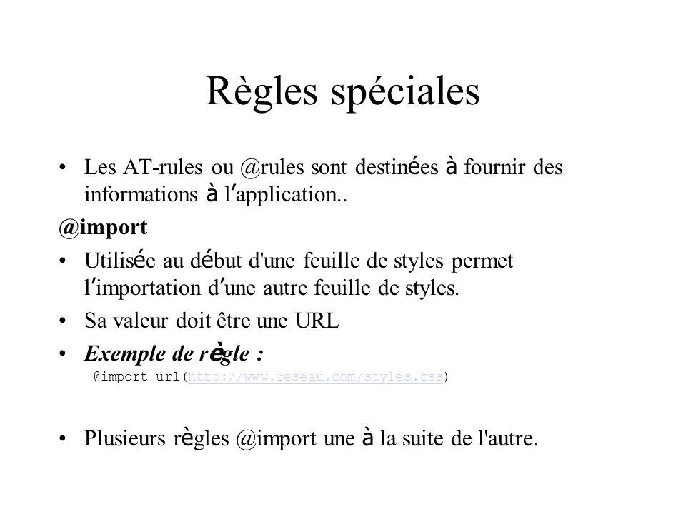 Règles spéciales Les AT-rules ou @rules sont destin é es à fournir des informations à l application..