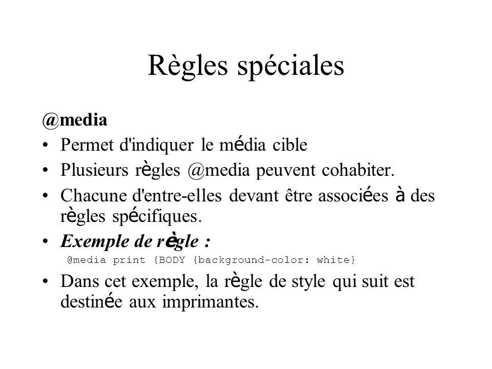 Règles spéciales @media Permet d indiquer le m é dia cible Plusieurs r è gles @media peuvent cohabiter.